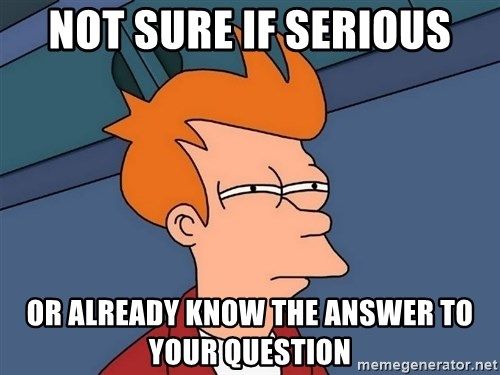 Futurama Fry - not sure if serious or already know the answer to your question
