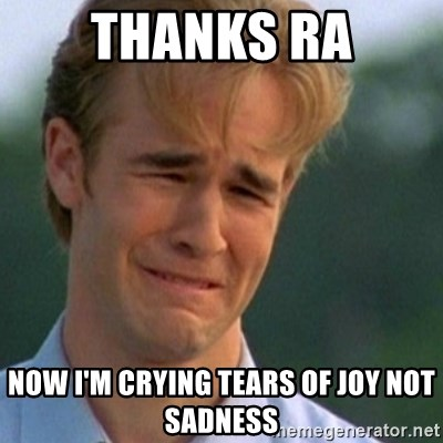 Crying Dawson - Thanks Ra Now I'm crying tears of joy not saDness