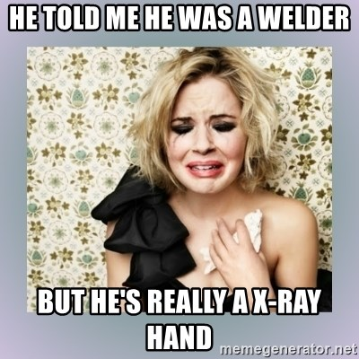 Crying Girl - HE TOLD ME HE WAS A WELDER BUT HE'S REALLY A X-RAY HAND
