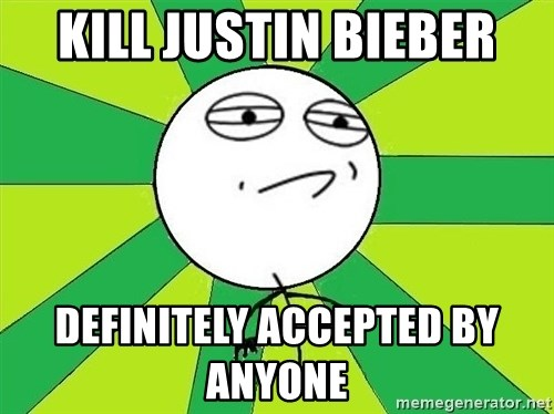 Challenge Accepted 2 - Kill justin bieber DEFINITELY accepted by anyone