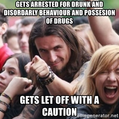 Ridiculously Photogenic Metalhead - gets arrested for drunk and disordarly behaviour and possesion of drugs gets let off with a caution