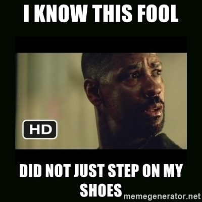 Alonzo Training Day - i know this fool  did not just step on my shoes