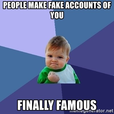 Success Kid - PEOPLE MAKE FAKE ACCOUNTS OF YOU finally famous