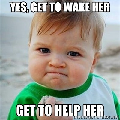 Victory Baby - YES, GET to wake her GET to help her