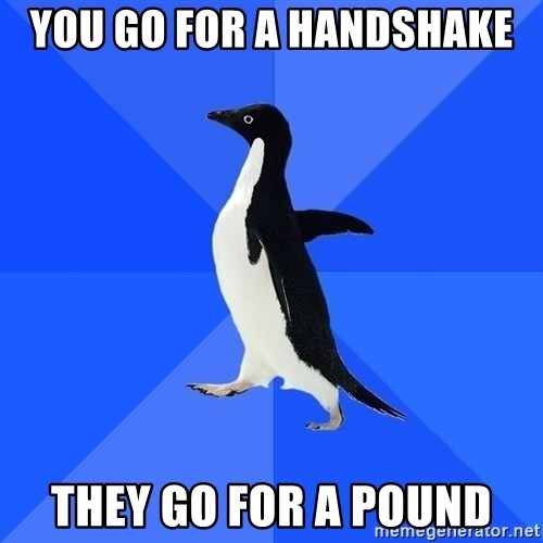 Socially Awkward Penguin - you go for a handshake they go for a pound