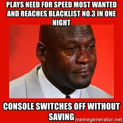 crying michael jordan - plays need for speed most wanted and reaches blacklist no.3 in one night console switches off without saving