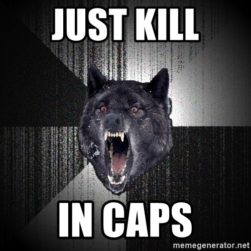 Insanity Wolf - just KILL In caps
