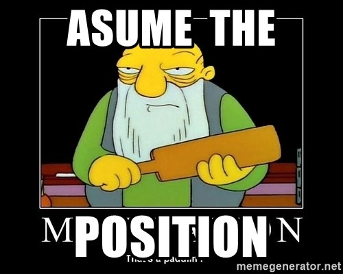 Thats a paddlin - Asume  the Position