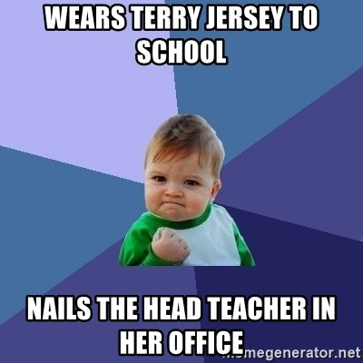 Success Kid - WEARS TERRY JERSEY TO SCHOOL NAILS THE HEAD TEACHER IN HER OFFICE