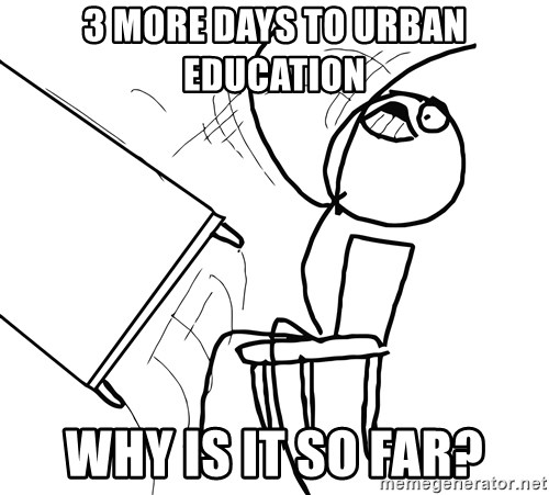 Desk Flip Rage Guy - 3 MORE DAYS TO URBAN EDUCATION WHY IS IT SO FAR?