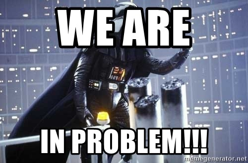 Darth Vader Shaking Fist - we are  in problem!!!
