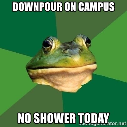Foul Bachelor Frog - Downpour on campus No Shower today