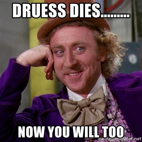 Willy Wonka - Druess dies......... now you will too