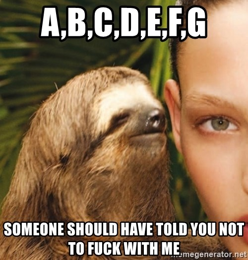 The Rape Sloth - A,B,C,d,e,f,g Someone should have told you not to fuck with me