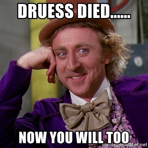 Willy Wonka - Druess died...... now you will too