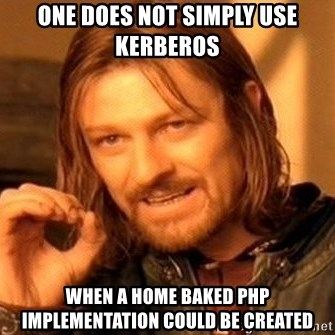 One Does Not Simply - one does not simply use kerberos when a home baked PHP implementation could be created
