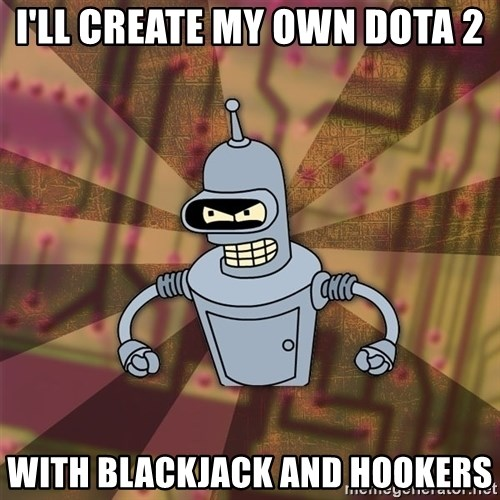 Bender-Rodriguez - I'LL CREATE MY OWN DOTA 2 WITH BLACKJACK AND HOOKERS