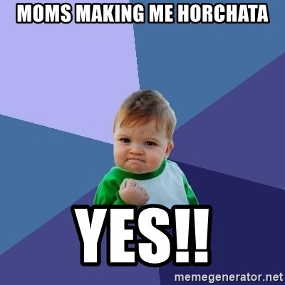 Success Kid - Moms making me horchata Yes!!