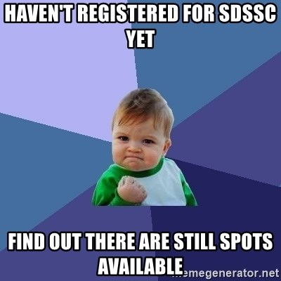 Success Kid - Haven't registered for sdssc yet find out there are still spots available
