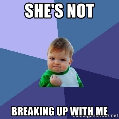Success Kid - she's not breaking up with me