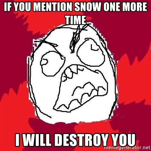 Rage FU - IF YOU MENTION SNOW one more time i will destroy you