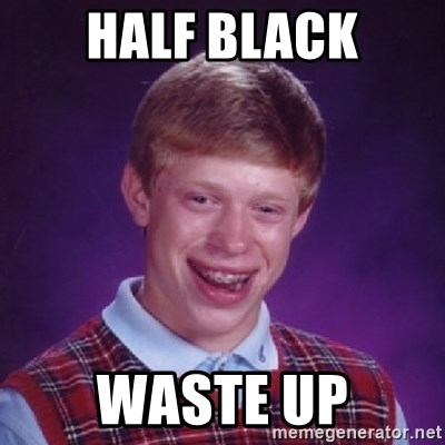 Bad Luck Brian - Half black Waste up