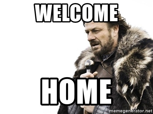 Winter is Coming - Welcome HOME