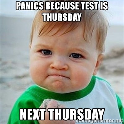 Victory Baby - Panics because test is Thursday Next Thursday