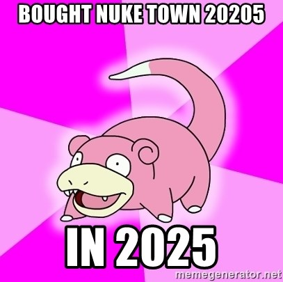 Slowpoke - BOUGHT NUKE TOWN 20205 IN 2025