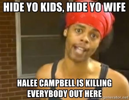 Hide Yo Kids - Hide yo kids, hide yo wife halee campbell is killing everybody out here