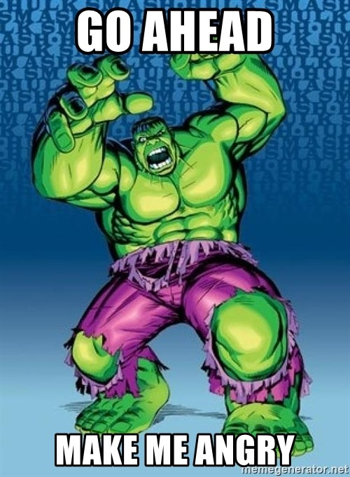 Hulk - go ahead make me angry