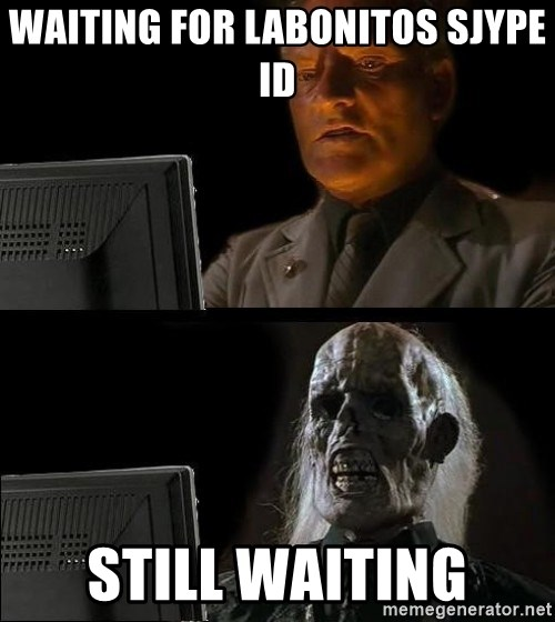 Waiting For - Waiting for labonitos sjype id still waiting