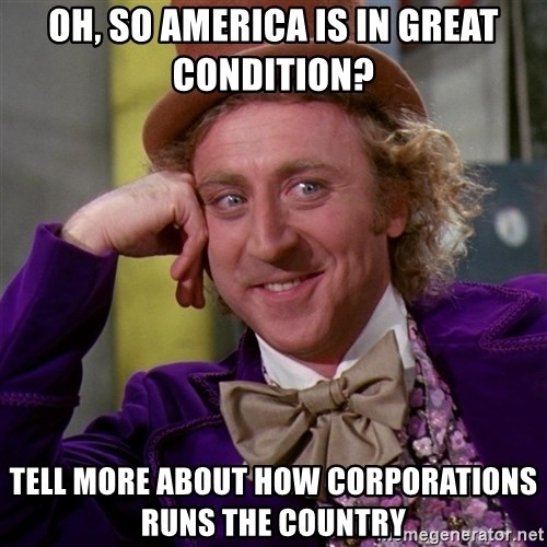 Willy Wonka - Oh, So America is in great condition? Tell more about how corporations runs the country