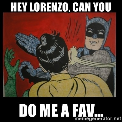 Batman Slappp - HEY LORENZO, CAN YOU DO ME A FAV...