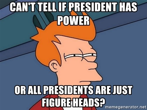 Futurama Fry - Can't tell if president has power or all presidents are just figure heads?