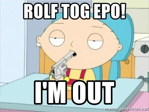 Stewie griffi - Rolf tog epo! i'm out