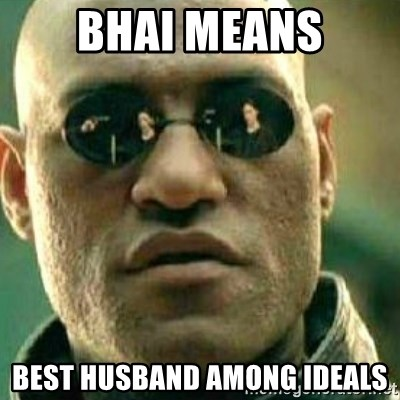 What If I Told You - BHAI MEANS BEST HUSBAND AMONG IDEALS