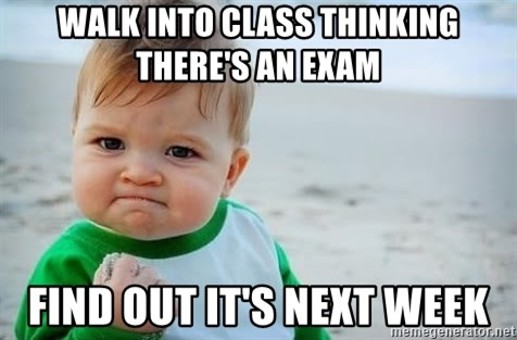 fist pump baby - Walk into class thinking there's an exam Find out it's Next week
