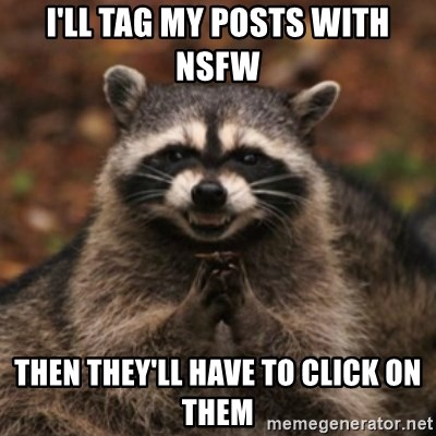 evil raccoon - i'll tag my posts with nsfw then they'll have to click on them