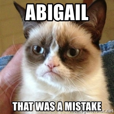 Grumpy Cat  - Abigail  That was a mistake
