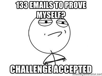 Challenge Accepted HD 1 - 133 emails to prove myself? Challenge ACCEPTED