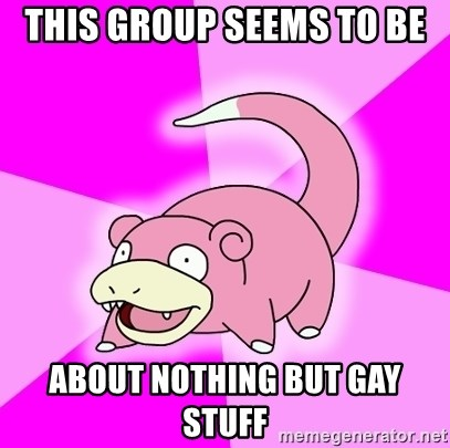 Slowpoke - This group seems to be about nothing but gay stuff