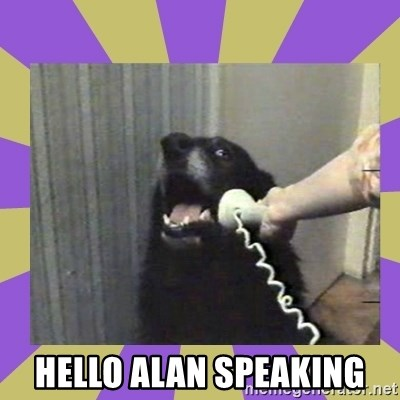 Yes, this is dog! -  HELLO ALAN SPEAKING