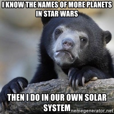 Confessions Bear - I know the names of more planets in Star Wars Then I do in our own solar system