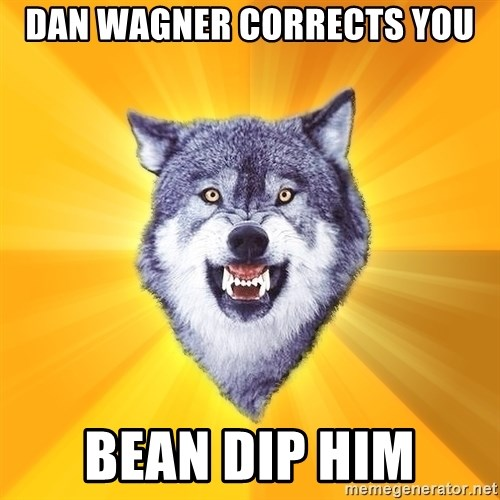Courage Wolf - Dan wagner corrEcts you Bean dip him