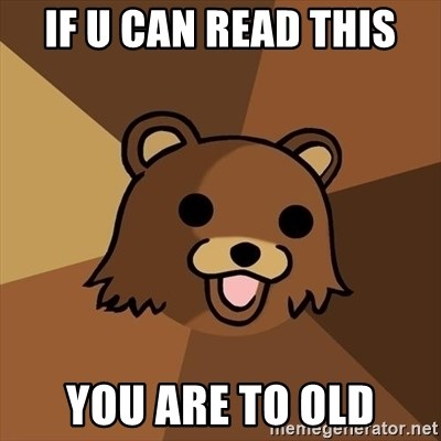 Pedobear - if u can read this you are to old