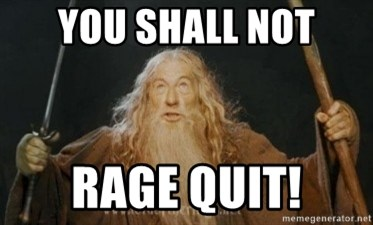 Gandalf - You shall not rage quit!