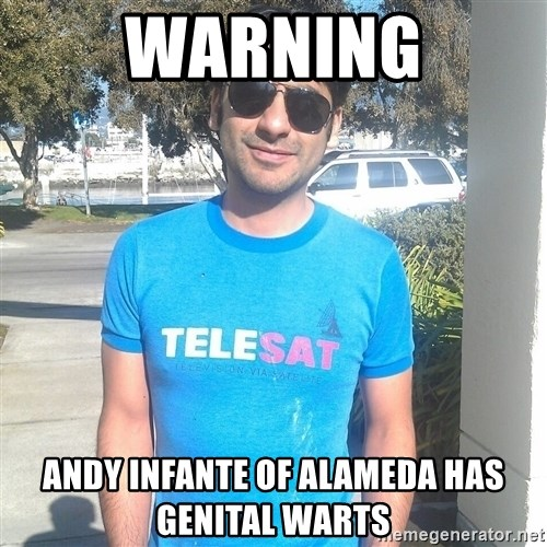 ANDY INFANTE  - WARNING andy infante of ALAMEDA has genital warts