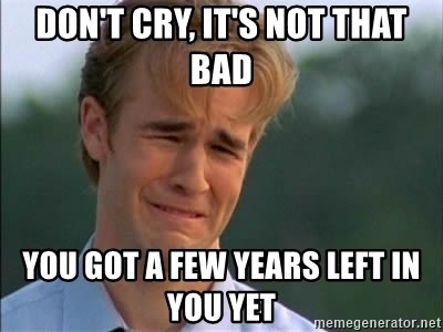 James Van Der Beek - don't cry, it's not that bad You got a few years left in you yet