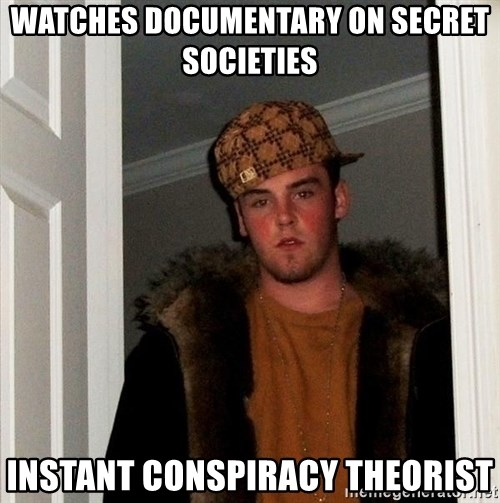 Scumbag Steve - Watches documentary on Secret Societies Instant Conspiracy Theorist